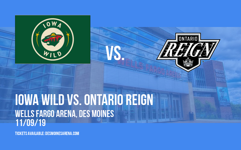 Iowa Wild vs. Ontario Reign at Wells Fargo Arena