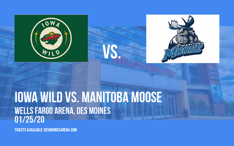 Iowa Wild vs. Manitoba Moose at Wells Fargo Arena