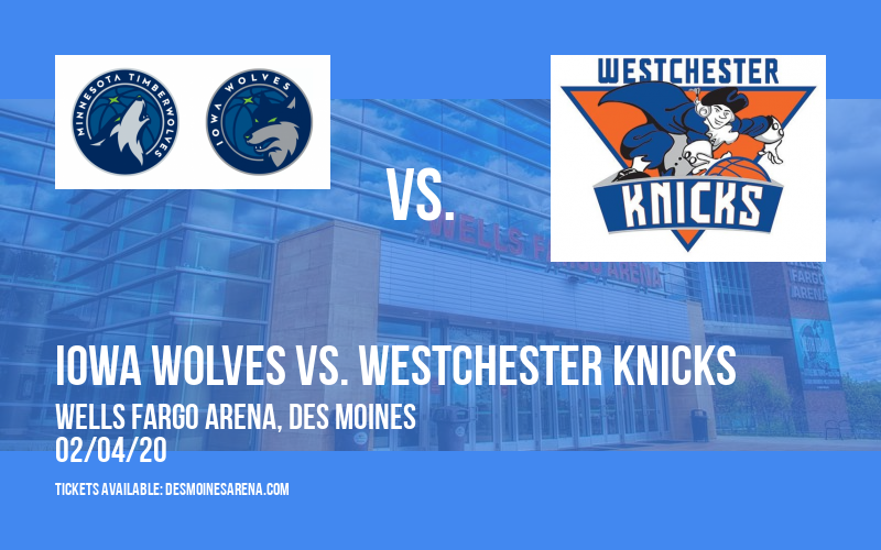 Iowa Wolves vs. Westchester Knicks at Wells Fargo Arena