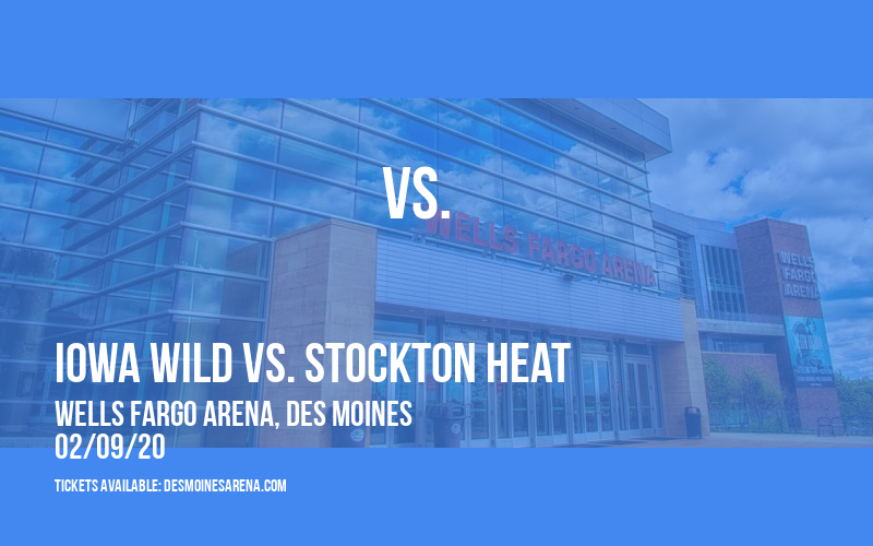 Iowa Wild vs. Stockton Heat at Wells Fargo Arena
